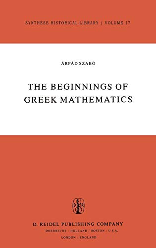 The Beginnings of Greek Mathematics (Synthese Historical Library, 17)