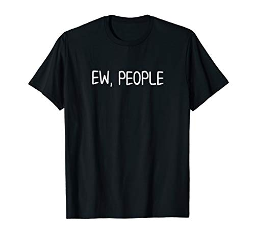 Funny, Ew, People T-shirt. Joke Sarcastic Tee for Family
