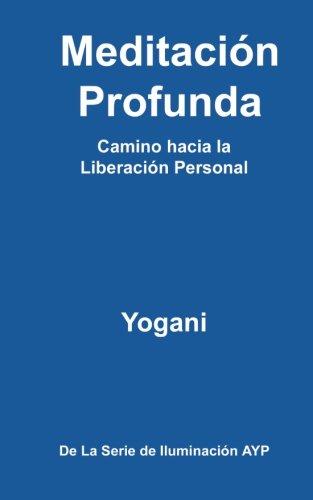Meditación Profunda - Camino hacia la Liberación Personal: (La Serie de Iluminación AYP) (La Serie de Iluminacion AYP)