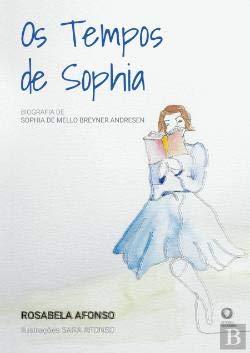 Os Tempos de Sophia Biografia de Sophia de Mello Breyner Andresen