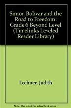 Timelinks, Grade 6, Leveled Biographies, Beyond Level, Simon Bolivar and the Rough Road to Freedom (Set of 6) (OLDER ELEMENTARY SOCIAL STUDIES)