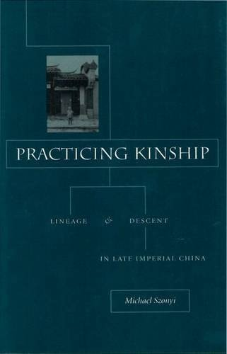 Practicing Kinship: Lineage and Descent in Late Imperial China by Michael Szonyi (2002-06-06)