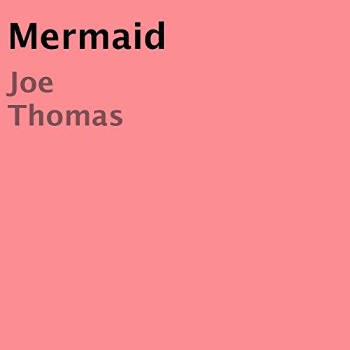 Mermaid                   By:                                                                                                                                 Joe Thomas                               Narrated by:                                                                                                                                 Joe Thomas                      Length: 8 mins     Not rated yet     Overall 0.0