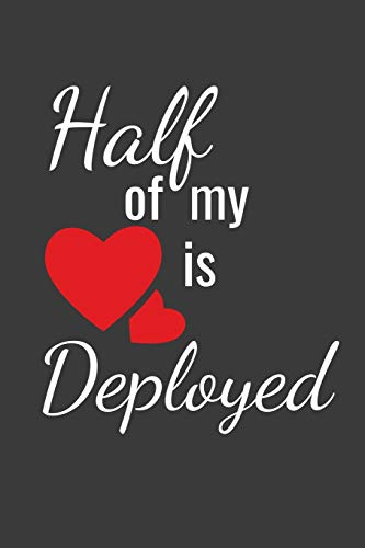 Half Of My Heart Is Deployed: Lined Journal For Military Spouses - 122 Pages, 6' x 9' (15.24 x 22.86 cm), Durable Soft Cover