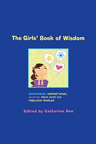 Download The Girls' Book of Wisdom: Empowering, Inspirational Quotes From Over 400 Fabulous Females 0316179566