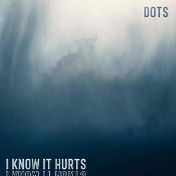 I Know It Hurts