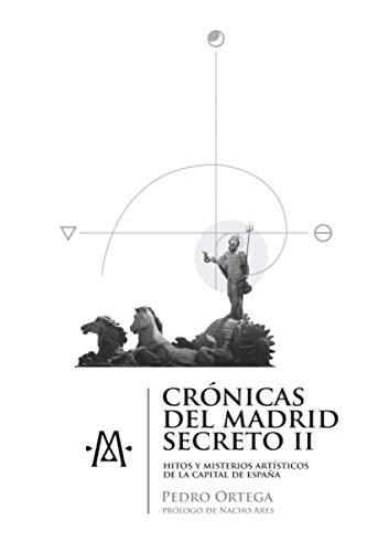 Crónicas del Madrid secreto II: Hitos y misterios artísticos de la capital de España