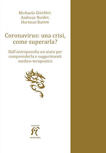 Coronavirus: una crisi, come superarla? Dall'antroposofia un aiuto per comprenderla e suggerimenti medico-terapeutici