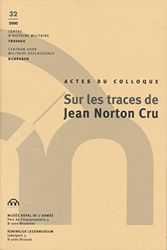Sur les traces de Jean Norton Cru : Actes du Colloque international, 18-19 novembre 1999