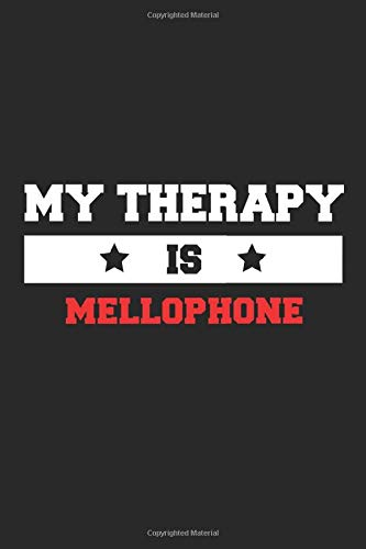 My therapy is mellophone Notebook - Funny mellophone Journal Gift: Lined mellophone lovers and fans Notebook / Journal Gift, 120 Pages, 6x9, Soft Cover, Matte Finish