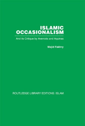 Islamic Occasionalism: and its critique by Averroes and Aquinas