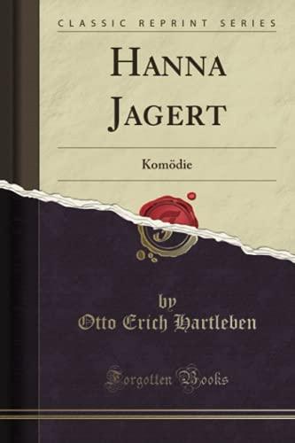 Hanna Jagert (Classic Reprint): Komödie