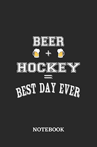BEER + HOCKEY = Best Day Ever Notebook: 6x9 inches - 110 ruled, lined pages • Greatest Alcohol Journal for the best notes, memories and drunk thoughts • Gift, Present Idea