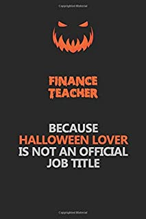 finance teacher Because Halloween Lover Is Not An Official Job Title: Halloween Scary Pumpkin Jack O'Lantern 120 Pages 6x9 Blank Lined Paper Notebook Journal