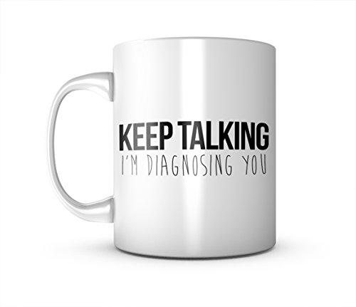 Keep Talking I'm Diagnosing You Cool Komisch Sarcastic Keramik Tasse Kaffee Tee Becher Mug
