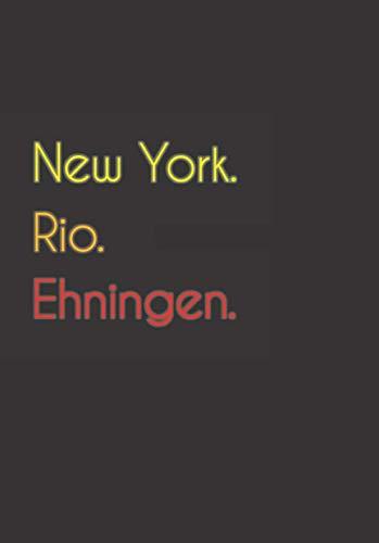 New York. Rio. Ehningen.: Witziges Notizbuch | Tagebuch DIN A5, liniert. Für Ehningener und Ehningenerinnen....