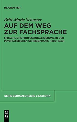 Auf dem Weg zur Fachsprache: Sprachliche Professionalisierung in der psychiatrischen Schreibpraxis (1800-1939) (Reihe Germanistische Linguistik, Band 286)