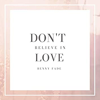 Don't Believe In Love