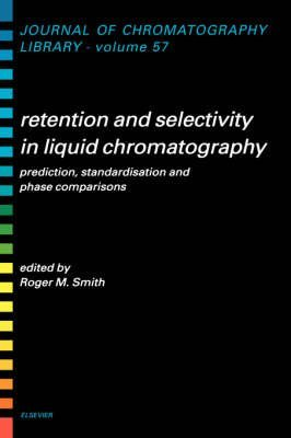 [(Retention and Selectivity in Liquid Chromatography : Prediction, Standardisation and Phase Comparisons)] [Edited by R.M. Smith] published on (January, 1995)