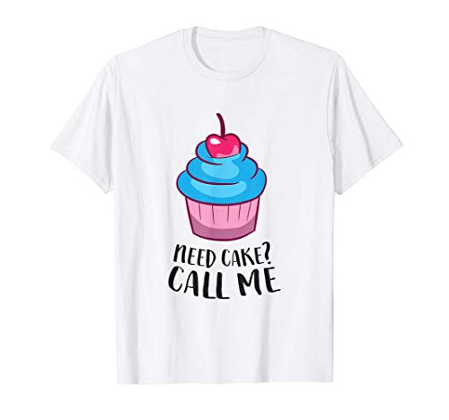 Funny Baker Gift Need Cake? Call Me Funny Gift For Baker T-Shirt