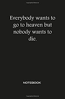 Everybody wants to go to heaven but nobody wants to die NOTEBOOK: inspirational motivational & positive quotes journal wid...