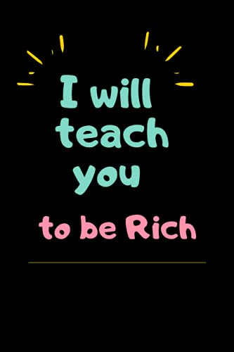 I will Teach you to be Rich: - Notebook - Diary for men and women to write in your Notes