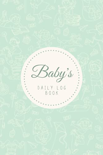 Baby's Daily Log Book: Newborn Baby & Toddler Nanny Daily Log Tracker Journal to Track Sleep, Feed, Diaper & More | Baby Care Log Feeding Schedule ... Babysitter — Stylish Kids Activity Mint Green
