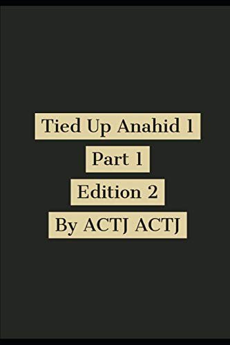 Tied Up Anahid 1: Part 1 Edition 2 (Anahid Anzuries Worlds, Band 1)