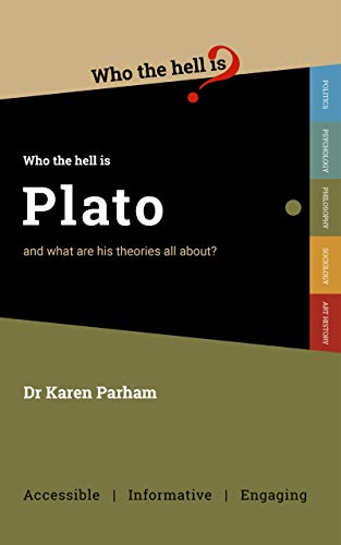Who the Hell is Plato?: And what are his theories all about? (Who the Hell is...?) de [Dr Karen Parham]