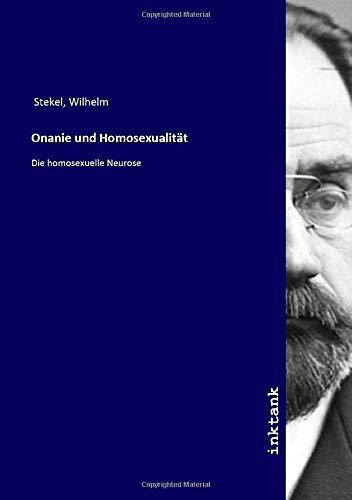 Onanie und Homosexualität: Die homosexuelle Neurose