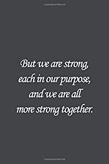 But we are strong, each in our purpose, and we are all more strong together.: Bram Stoker Quote Lined notebook, Journal Di...