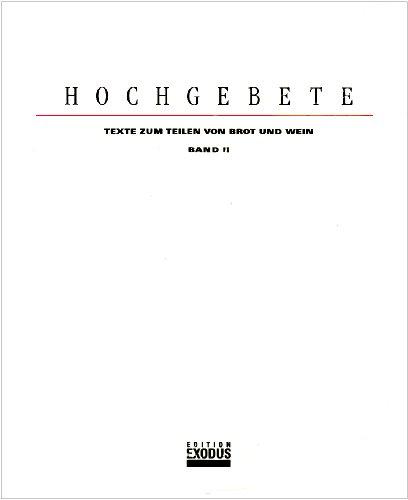 Hochgebete. Texte zum Teilen von Brot und Wein / Hochgebete II