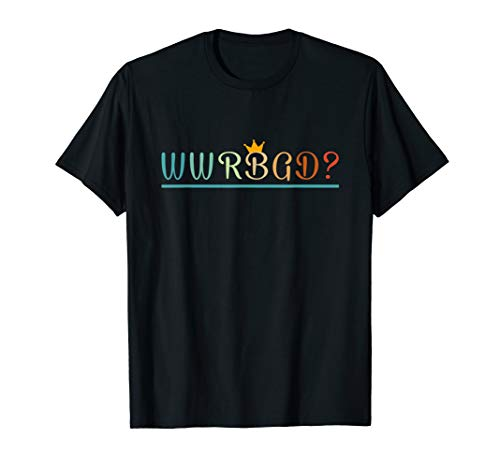 WWRBGD Tshirt - What Would RBG Do Tshirt T-Shirt