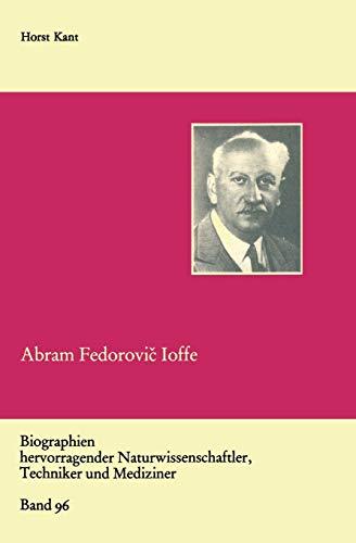 Abram Fedorovic Ioffe: Vater Der Sowjetischen Physik (Biographien Hervorragender Naturwissenschaftler, Techniker Und Mediziner) (German Edition) ... Techniker und Mediziner (96), Band 96)