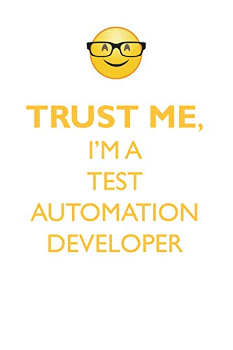 TRUST ME, I\'M A TEST AUTOMATION DEVELOPER AFFIRMATIONS WORKBOOK Positive Affirmations Workbook. Includes: Mentoring Questions, Guidance, Supporting Yo