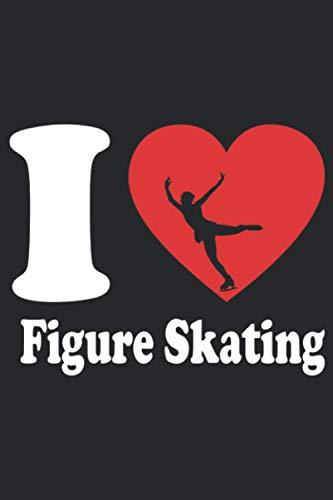 I Love Figure Skating: A5 Liniertes Notizbuch auf 120 Seiten - Eiskunstlauf Notizheft   Geschenkidee für Schlittschuhläufer, Vereine und Mannschaften