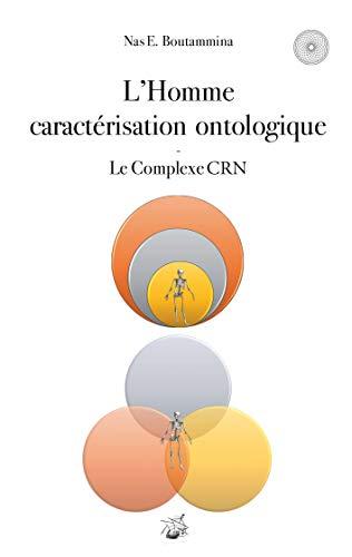 L'Homme caractérisation ontologique - Le Complexe CRN: Le Complexe CRN