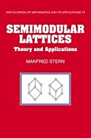 Semimodular Lattices: Theory and Applications (Encyclopedia of Mathematics and its Applications, Series Number 73)