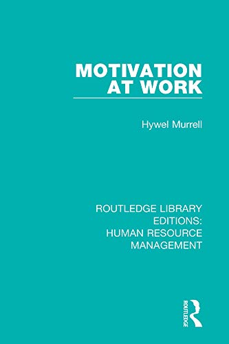 Motivation at Work (Routledge Library Editions: Human Resource Management Book 30)