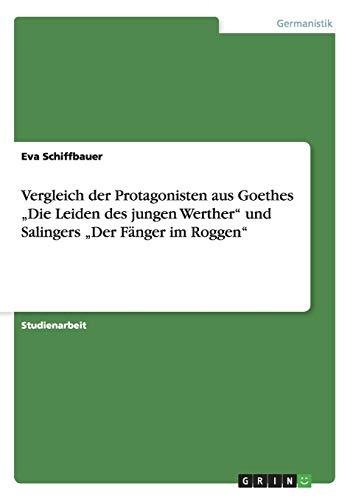 """Vergleich der Protagonisten aus Goethes """"Die Leiden des jungen Werther"""" und Salingers """"Der Fänger im Roggen"""""""
