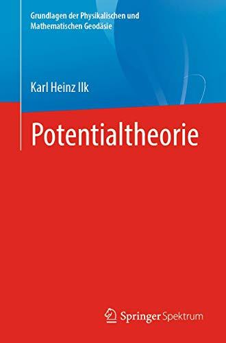 Potentialtheorie (Grundlagen der Physikalischen und Mathematischen Geodäsie)