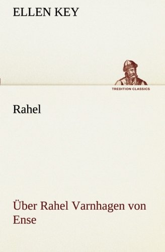 Rahel: Über Rahel Varnhagen von Ense (TREDITION CLASSICS)