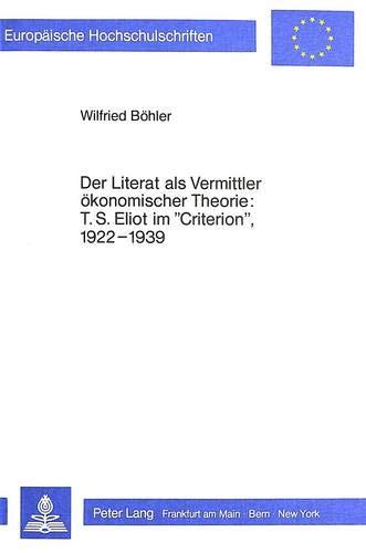 Der Literat als Vermittler ökonomischer Theorie: T.S. Eliot im «Criterion», l922-l939: (Literary Man on Economics: T.S. Eliot in the «Criterion», ... et littérature anglo-saxonnes, Band 149)