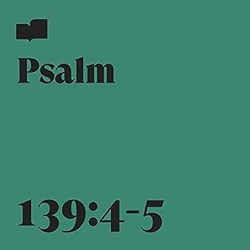 Psalm 139:4-5