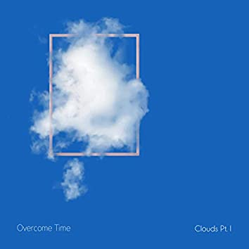 Clouds, Pt. 1