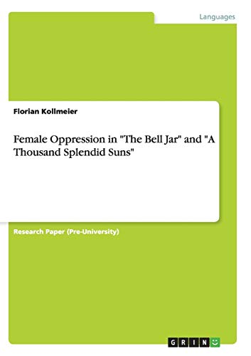 """Female Oppression in """"The Bell Jar"""" and """"A Thousand Splendid Suns"""""""