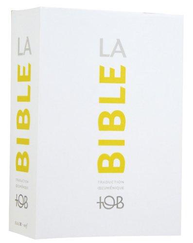 La Bible TOB : Traduction oecuménique avec introductions, notes essentielles, glossaire, cartes.