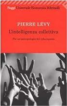 Scaricare Libri L'intelligenza collettiva. Per un'antropologia del cyberspazio PDF