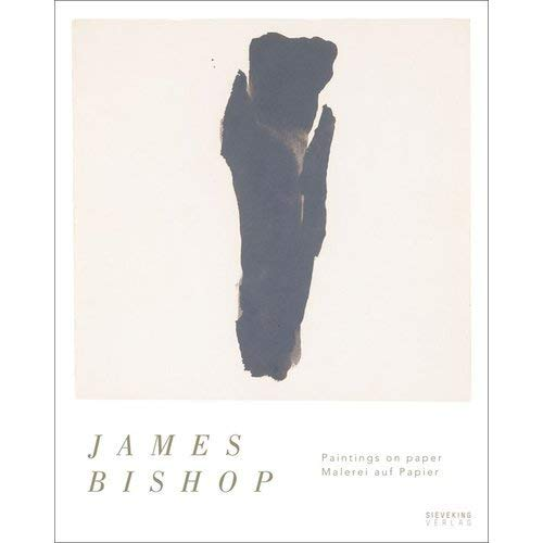 James Bishop. Malerei auf Papier |Paintings on Paper: Paintings on Paper Malerei Auf Papier