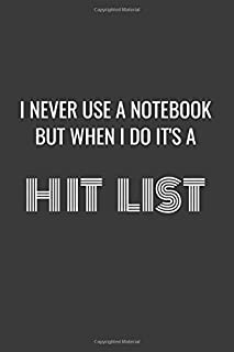 I never use note books but when i do it's a hit list lined note -book: 6x9 lined notebook